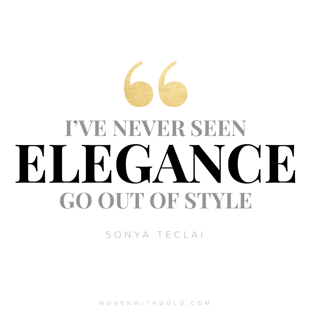 Be graceful and stylish in your manner. Be elegant, be yourself, and be vulnerable because it never goes out of style. | www.wovenwithgold.com